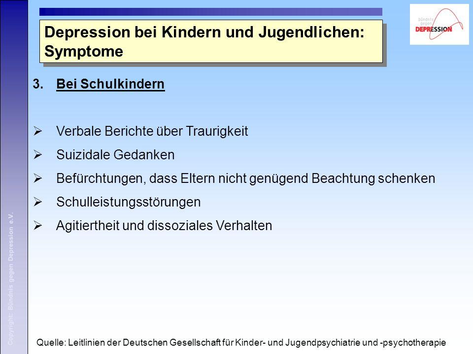 Copyright: Bündnis gegen Depression e.V. 3.Bei Schulkindern  Verbale Berichte über Traurigkeit  Suizidale Gedanken  Befürchtungen, dass Eltern nich
