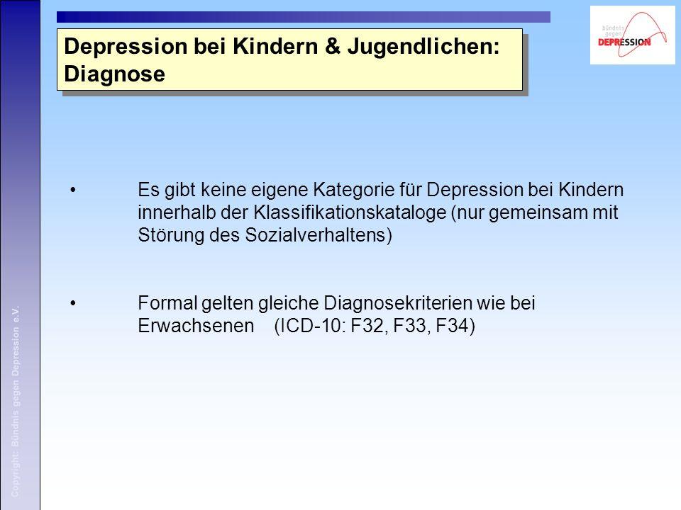 Copyright: Bündnis gegen Depression e.V. Es gibt keine eigene Kategorie für Depression bei Kindern innerhalb der Klassifikationskataloge (nur gemeinsa
