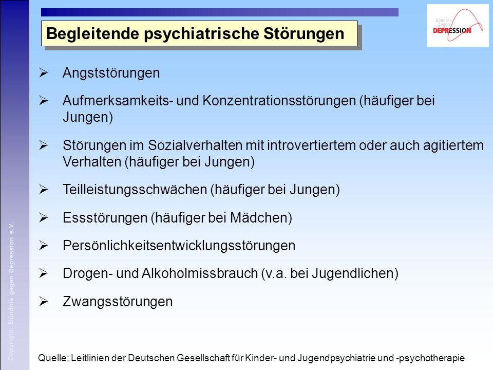 Copyright: Bündnis gegen Depression e.V.  Angststörungen  Aufmerksamkeits- und Konzentrationsstörungen (häufiger bei Jungen)  Störungen im Sozialve