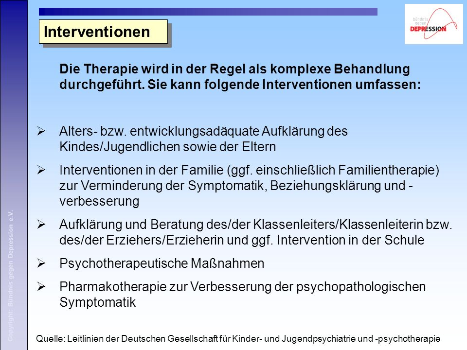 Copyright: Bündnis gegen Depression e.V. Interventionen Die Therapie wird in der Regel als komplexe Behandlung durchgeführt. Sie kann folgende Interve