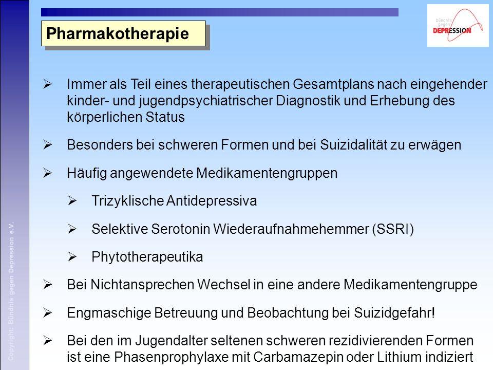 Copyright: Bündnis gegen Depression e.V. Pharmakotherapie  Immer als Teil eines therapeutischen Gesamtplans nach eingehender kinder- und jugendpsychi