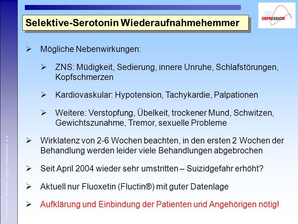 Copyright: Bündnis gegen Depression e.V. Selektive-Serotonin Wiederaufnahmehemmer  Mögliche Nebenwirkungen:  ZNS: Müdigkeit, Sedierung, innere Unruh