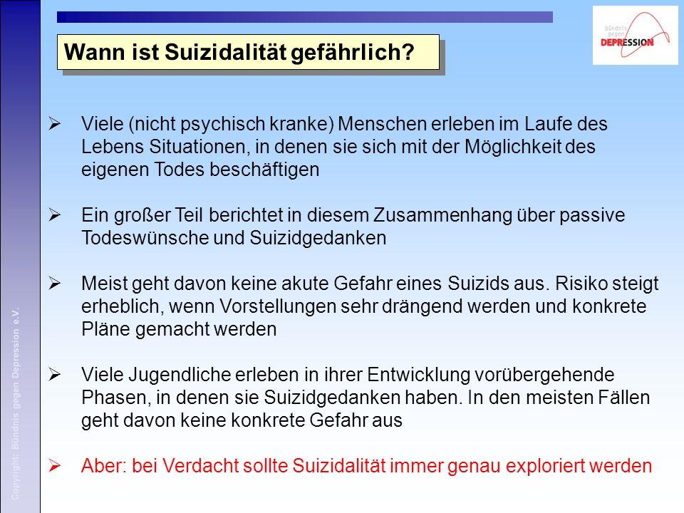 Copyright: Bündnis gegen Depression e.V. Wann ist Suizidalität gefährlich?  Viele (nicht psychisch kranke) Menschen erleben im Laufe des Lebens Situa