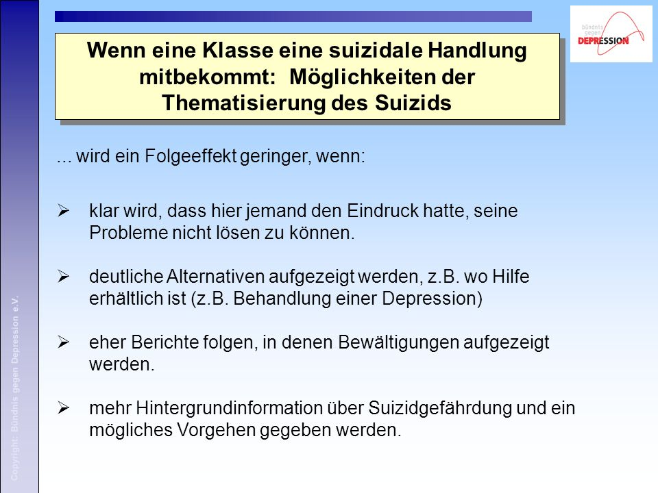 Copyright: Bündnis gegen Depression e.V.... wird ein Folgeeffekt geringer, wenn:  klar wird, dass hier jemand den Eindruck hatte, seine Probleme nich