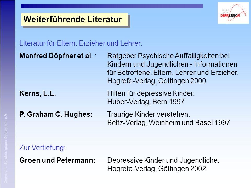 Copyright: Bündnis gegen Depression e.V. Literatur für Eltern, Erzieher und Lehrer: Manfred Döpfner et al. : Ratgeber Psychische Auffälligkeiten bei K