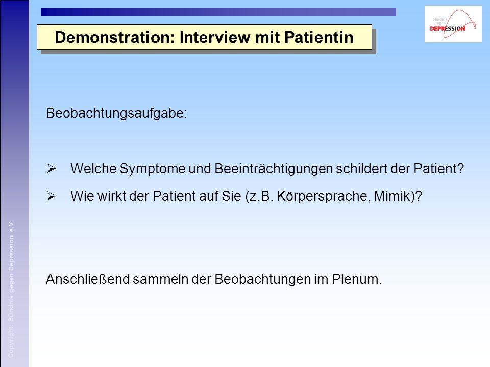 Demonstration: Interview mit Patientin Beobachtungsaufgabe:  Welche Symptome und Beeinträchtigungen schildert der Patient?  Wie wirkt der Patient au