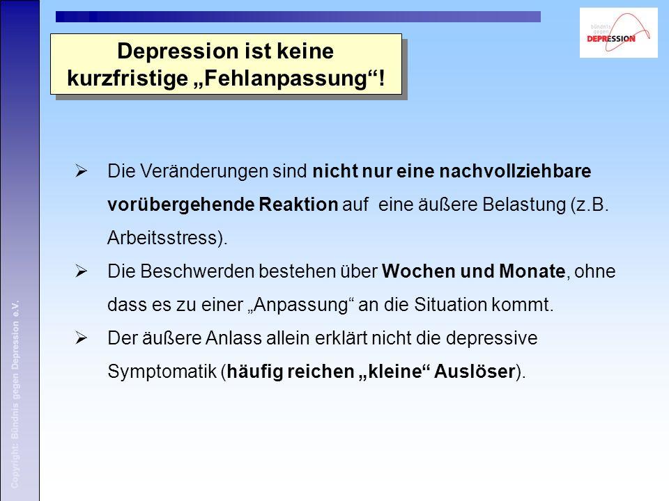 """Depression ist keine kurzfristige """"Fehlanpassung""""! Copyright: Bündnis gegen Depression e.V.  Die Veränderungen sind nicht nur eine nachvollziehbare v"""