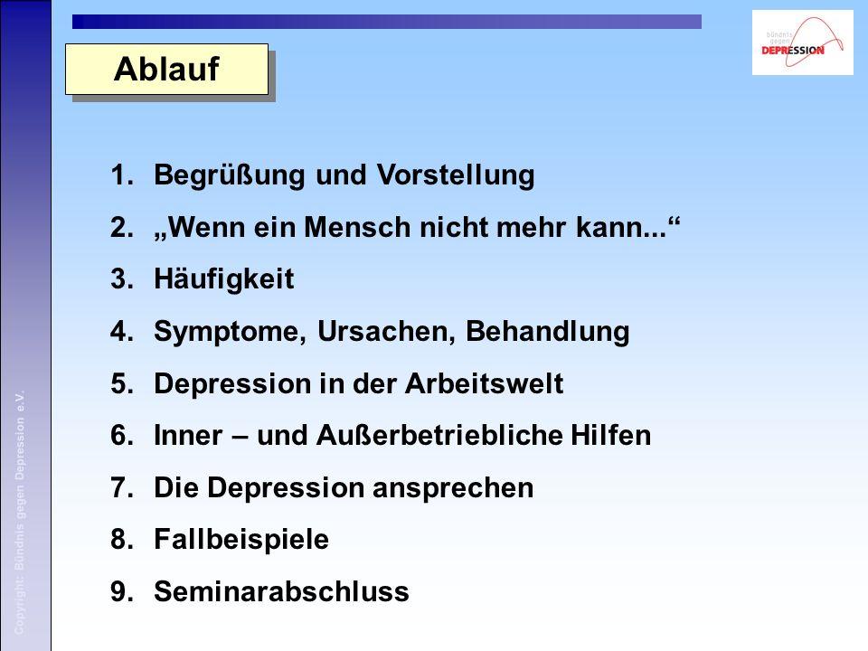 """Copyright: Bündnis gegen Depression e.V. 1.Begrüßung und Vorstellung 2.""""Wenn ein Mensch nicht mehr kann..."""" 3.Häufigkeit 4.Symptome, Ursachen, Behandl"""
