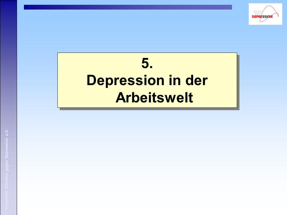 5. Depression in der Arbeitswelt 5. Depression in der Arbeitswelt Copyright: Bündnis gegen Depression e.V.