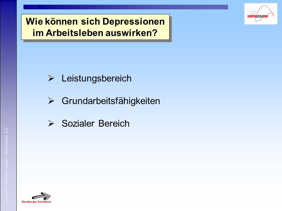 Copyright: Bündnis gegen Depression e.V. Wie können sich Depressionen im Arbeitsleben auswirken?  Leistungsbereich  Grundarbeitsfähigkeiten  Sozial