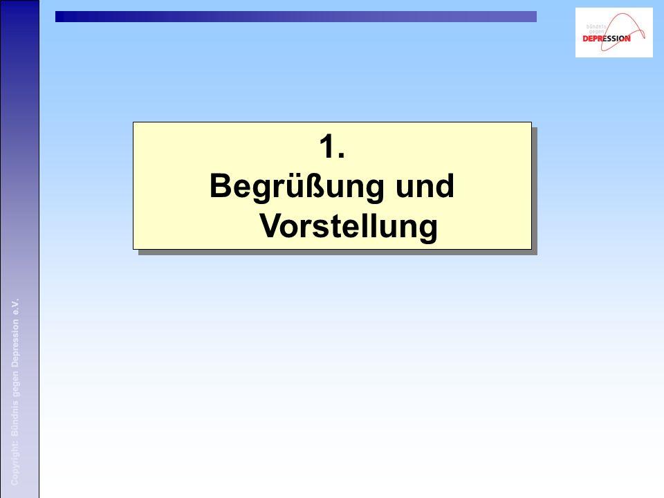 1. Begrüßung und Vorstellung 1. Begrüßung und Vorstellung Copyright: Bündnis gegen Depression e.V.