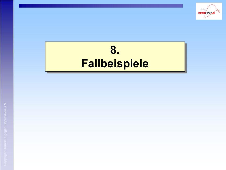 Copyright: Bündnis gegen Depression e.V. 8. Fallbeispiele 8.