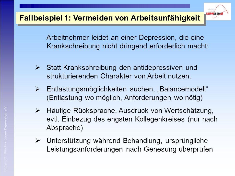 Fallbeispiel 1: Vermeiden von Arbeitsunfähigkeit Arbeitnehmer leidet an einer Depression, die eine Krankschreibung nicht dringend erforderlich macht:  Statt Krankschreibung den antidepressiven und strukturierenden Charakter von Arbeit nutzen.