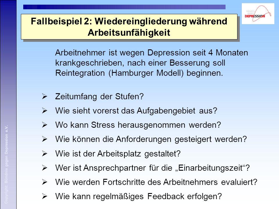 Fallbeispiel 2: Wiedereingliederung während Arbeitsunfähigkeit Arbeitnehmer ist wegen Depression seit 4 Monaten krankgeschrieben, nach einer Besserung soll Reintegration (Hamburger Modell) beginnen.