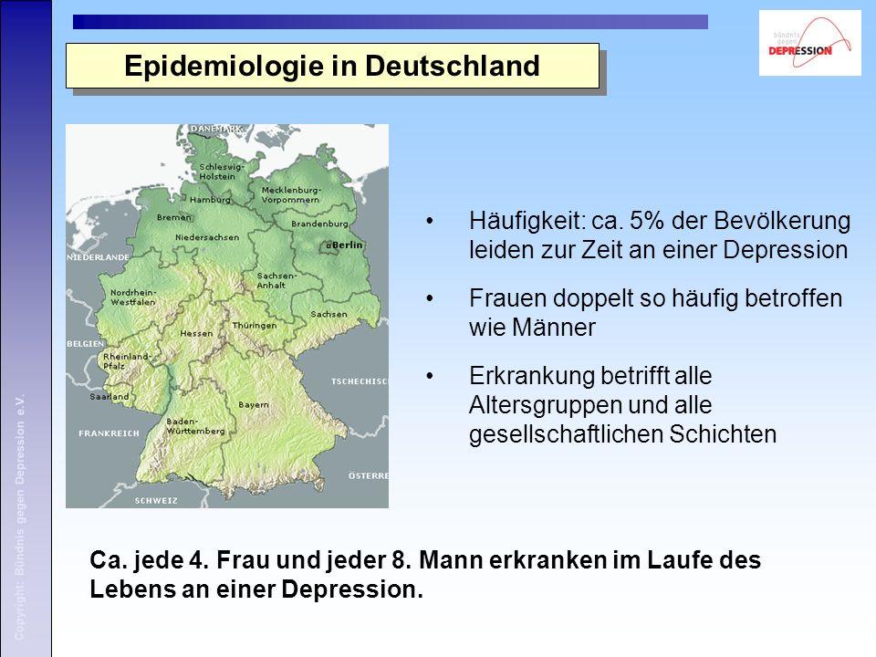 Copyright: Bündnis gegen Depression e.V. Epidemiologie in Deutschland Häufigkeit: ca. 5% der Bevölkerung leiden zur Zeit an einer Depression Frauen do