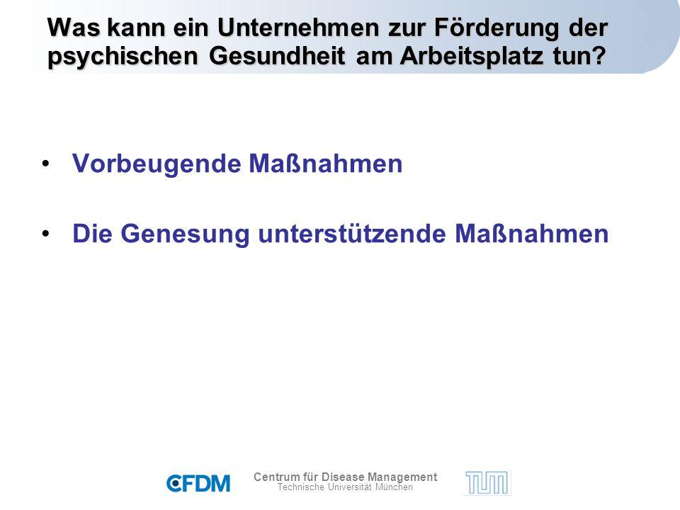 Centrum für Disease Management Technische Universität München Was kann ein Unternehmen zur Förderung der psychischen Gesundheit am Arbeitsplatz tun.