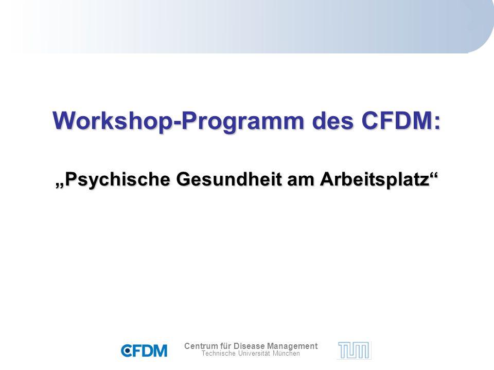"""Centrum für Disease Management Technische Universität München Workshop-Programm des CFDM: """"Psychische Gesundheit am Arbeitsplatz"""