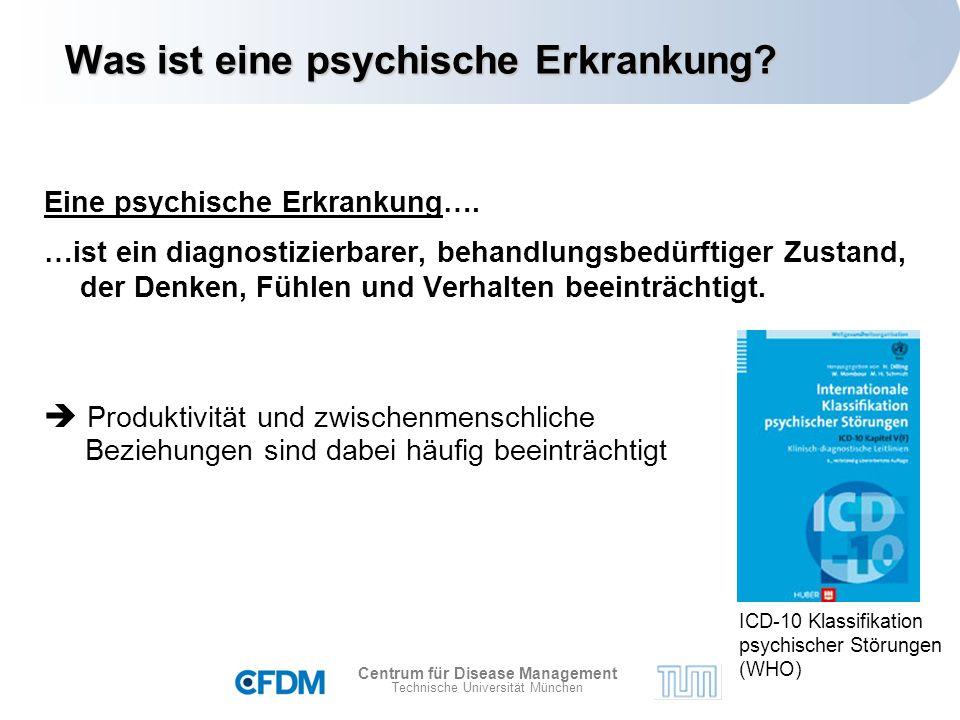 Centrum für Disease Management Technische Universität München Eine psychische Erkrankung….