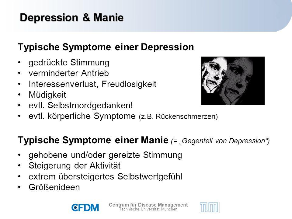 Centrum für Disease Management Technische Universität München Typische Symptome einer Depression gedrückte Stimmung verminderter Antrieb Interessenverlust, Freudlosigkeit Müdigkeit evtl.
