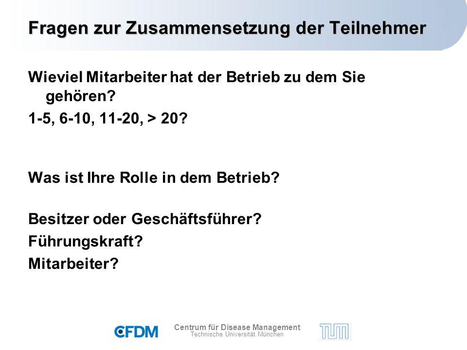 Centrum für Disease Management Technische Universität München Fragen zur Zusammensetzung der Teilnehmer Wieviel Mitarbeiter hat der Betrieb zu dem Sie gehören.