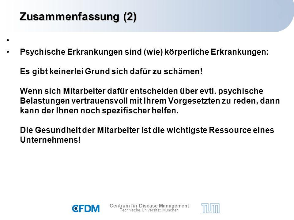 Centrum für Disease Management Technische Universität München Zusammenfassung (2) Psychische Erkrankungen sind (wie) körperliche Erkrankungen: Es gibt keinerlei Grund sich dafür zu schämen.