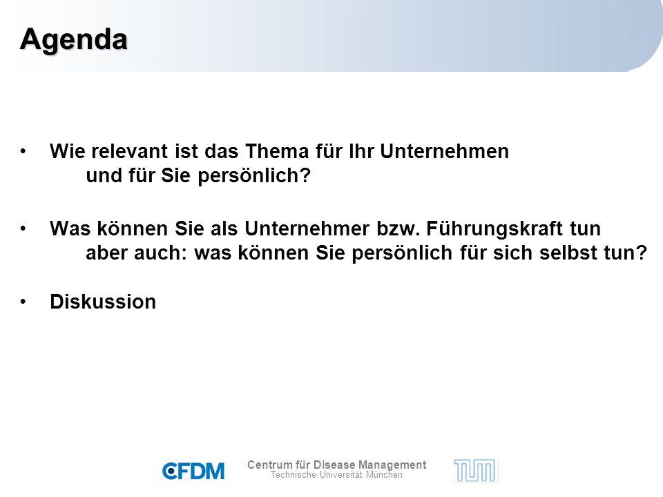 Centrum für Disease Management Technische Universität München Agenda Wie relevant ist das Thema für Ihr Unternehmen und für Sie persönlich.
