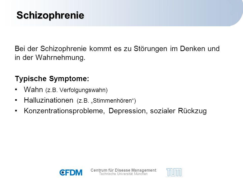 Centrum für Disease Management Technische Universität München Bei der Schizophrenie kommt es zu Störungen im Denken und in der Wahrnehmung.