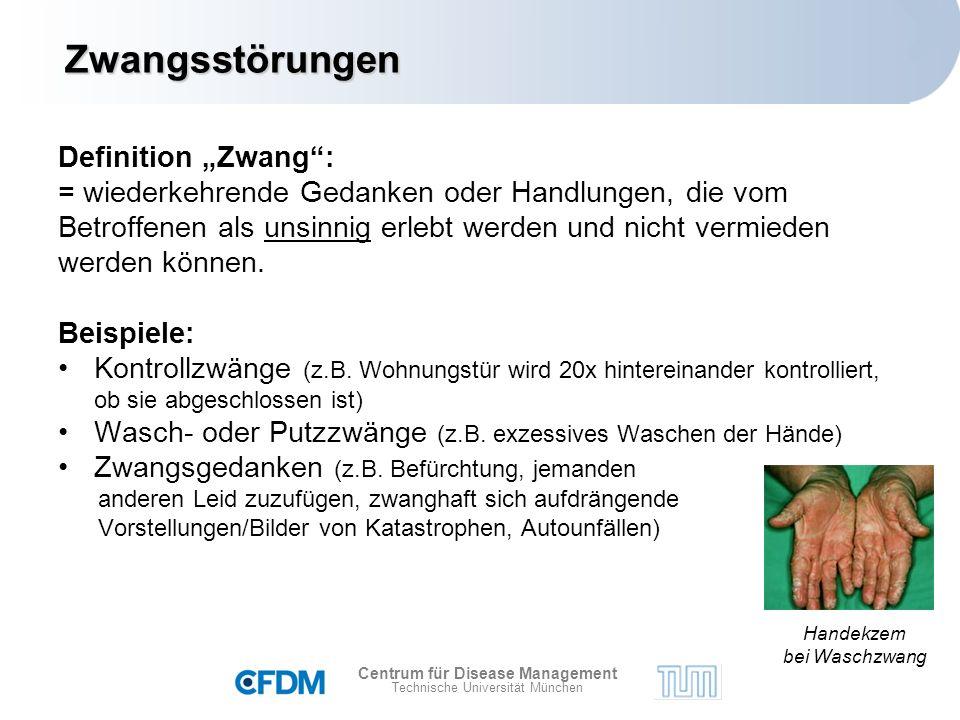 """Centrum für Disease Management Technische Universität München Definition """"Zwang : = wiederkehrende Gedanken oder Handlungen, die vom Betroffenen als unsinnig erlebt werden und nicht vermieden werden können."""