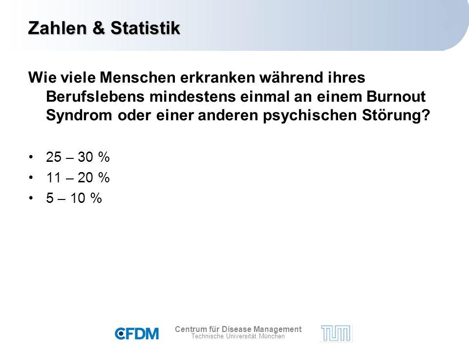 Centrum für Disease Management Technische Universität München Zahlen & Statistik Wie viele Menschen erkranken während ihres Berufslebens mindestens einmal an einem Burnout Syndrom oder einer anderen psychischen Störung.