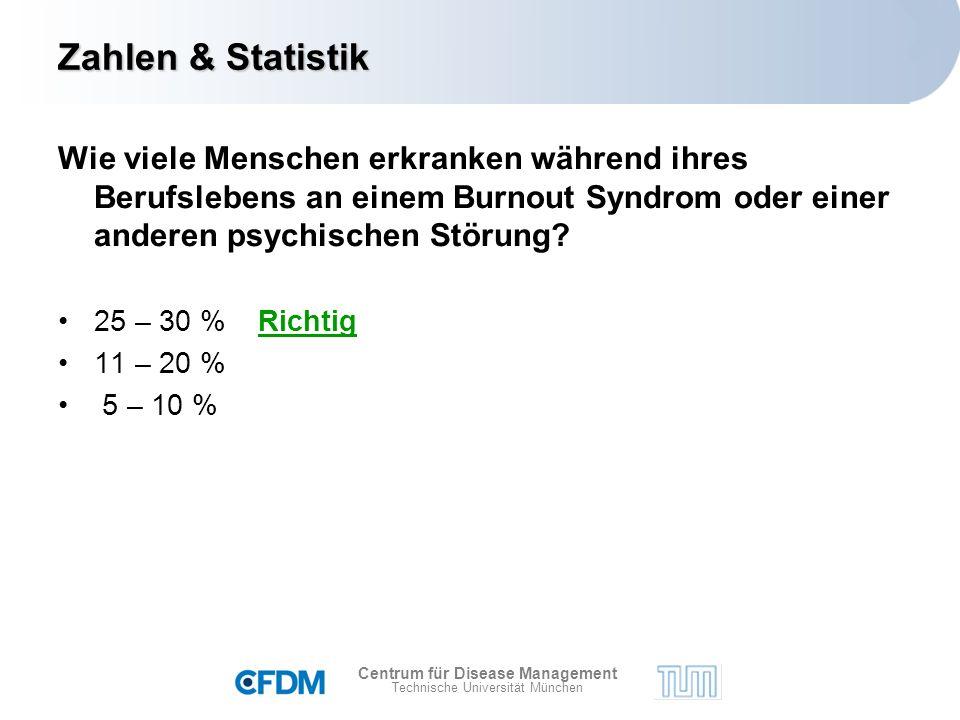 Centrum für Disease Management Technische Universität München Zahlen & Statistik Wie viele Menschen erkranken während ihres Berufslebens an einem Burnout Syndrom oder einer anderen psychischen Störung.