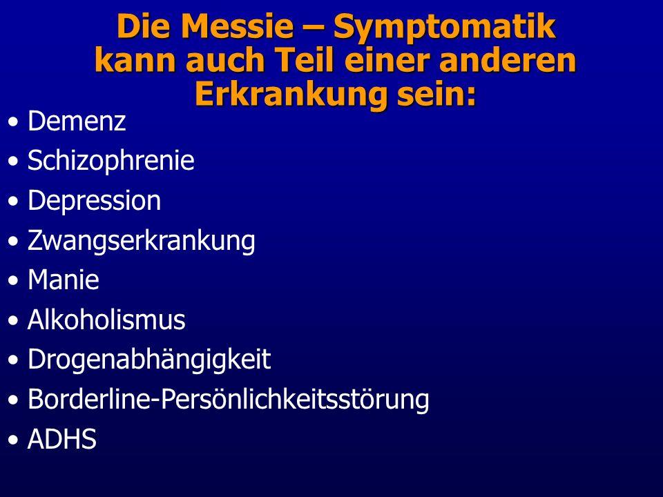 Die Messie – Symptomatik kann auch Teil einer anderen Erkrankung sein: Demenz Schizophrenie Depression Zwangserkrankung Manie Alkoholismus Drogenabhängigkeit Borderline-Persönlichkeitsstörung ADHS