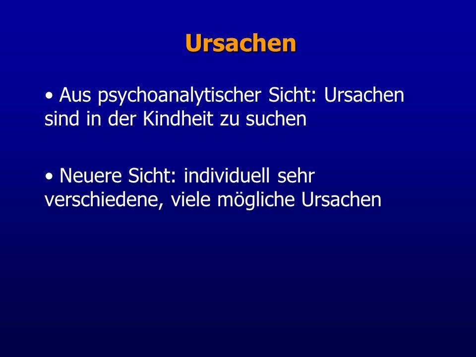 Ursachen Aus psychoanalytischer Sicht: Ursachen sind in der Kindheit zu suchen Neuere Sicht: individuell sehr verschiedene, viele mögliche Ursachen