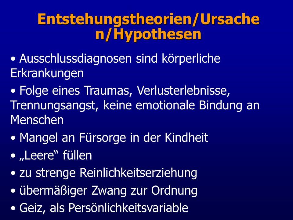 Entstehungstheorien/Ursache n/Hypothesen Ausschlussdiagnosen sind körperliche Erkrankungen Folge eines Traumas, Verlusterlebnisse, Trennungsangst, kei