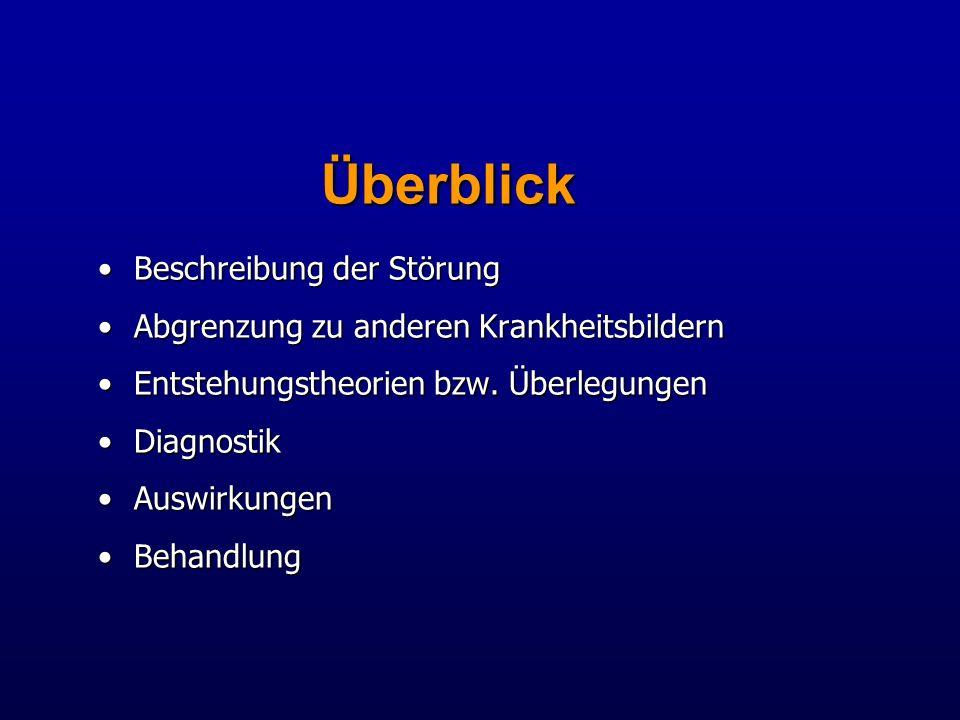 Überblick Beschreibung der StörungBeschreibung der Störung Abgrenzung zu anderen KrankheitsbildernAbgrenzung zu anderen Krankheitsbildern Entstehungst
