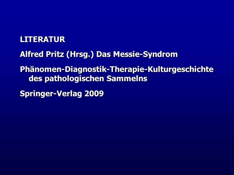 LITERATUR Alfred Pritz (Hrsg.) Das Messie-Syndrom Phänomen-Diagnostik-Therapie-Kulturgeschichte des pathologischen Sammelns Springer-Verlag 2009
