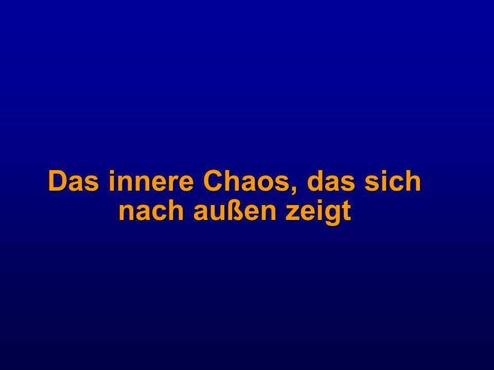 Das innere Chaos, das sich nach außen zeigt