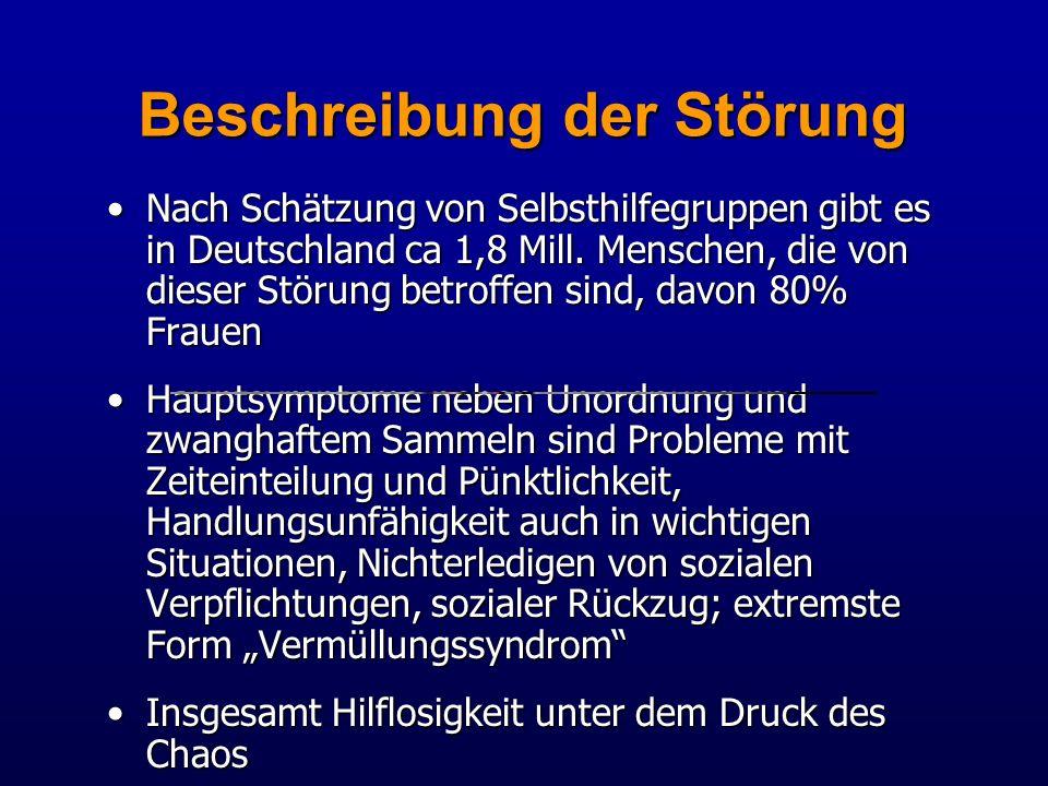 Beschreibung der Störung Nach Schätzung von Selbsthilfegruppen gibt es in Deutschland ca 1,8 Mill. Menschen, die von dieser Störung betroffen sind, da