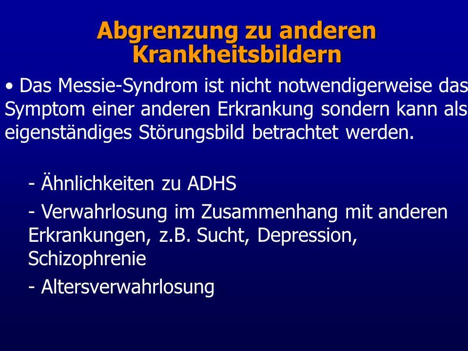 Abgrenzung zu anderen Krankheitsbildern Das Messie-Syndrom ist nicht notwendigerweise das Symptom einer anderen Erkrankung sondern kann als eigenständiges Störungsbild betrachtet werden.