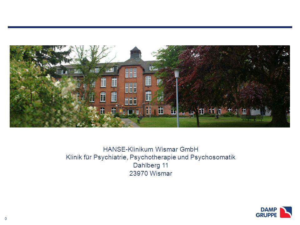 0 HANSE-Klinikum Wismar GmbH Klinik für Psychiatrie, Psychotherapie und Psychosomatik Dahlberg 11 23970 Wismar