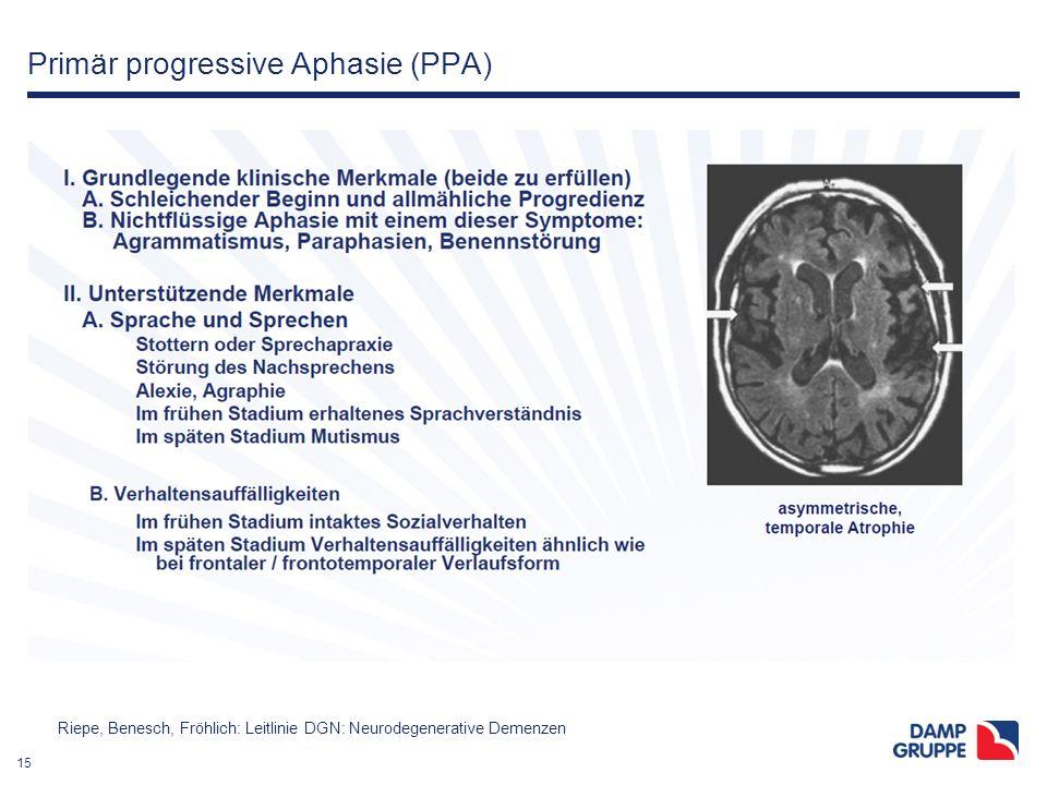 15 Primär progressive Aphasie (PPA) Riepe, Benesch, Fröhlich: Leitlinie DGN: Neurodegenerative Demenzen