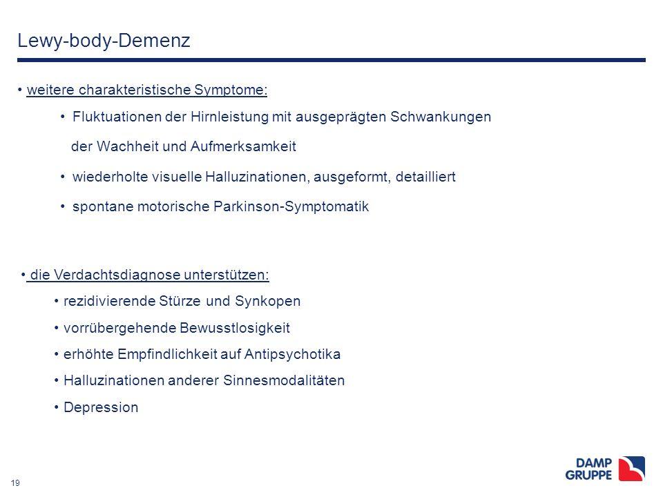 19 Lewy-body-Demenz weitere charakteristische Symptome: Fluktuationen der Hirnleistung mit ausgeprägten Schwankungen der Wachheit und Aufmerksamkeit w