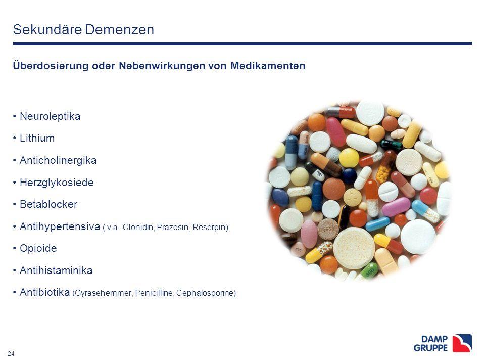 24 Sekundäre Demenzen Überdosierung oder Nebenwirkungen von Medikamenten Neuroleptika Lithium Anticholinergika Herzglykosiede Betablocker Antihyperten