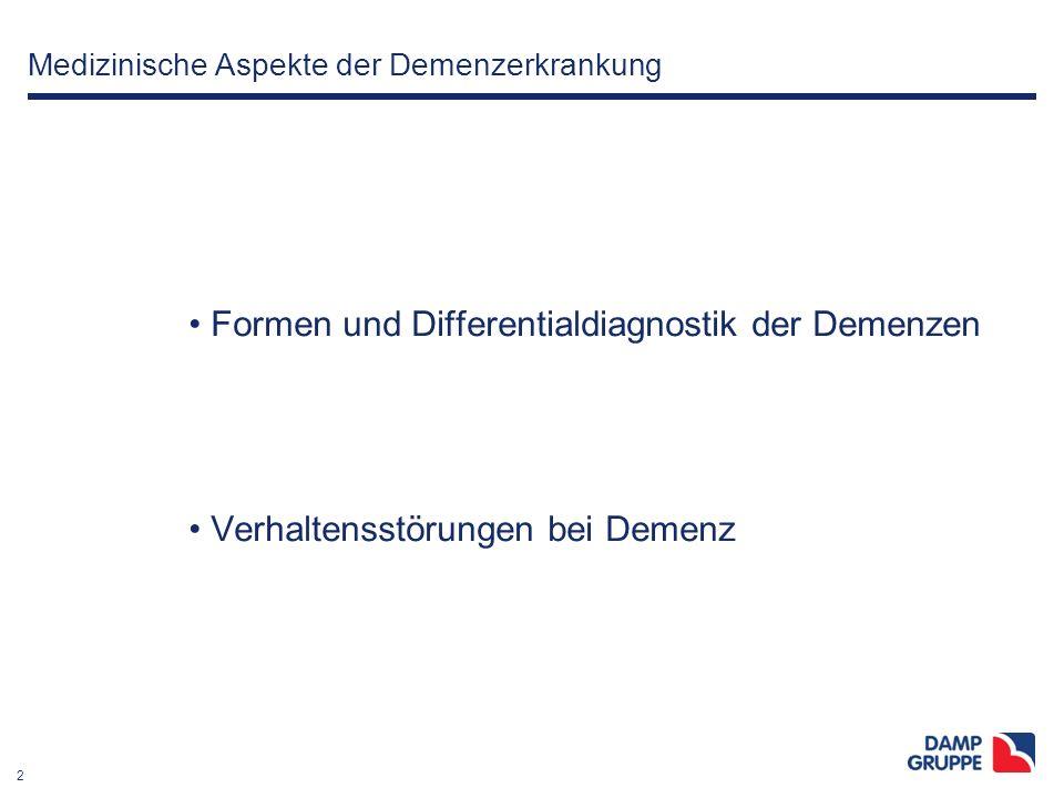 2 Medizinische Aspekte der Demenzerkrankung Formen und Differentialdiagnostik der Demenzen Verhaltensstörungen bei Demenz