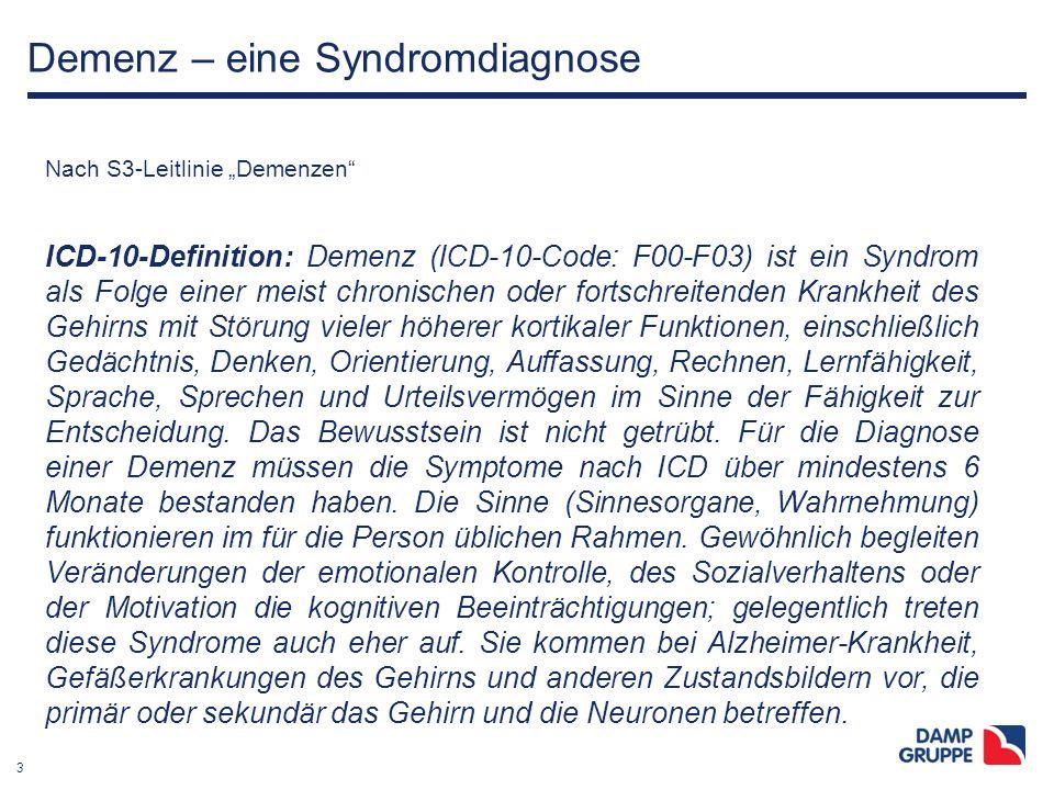 """3 Demenz – eine Syndromdiagnose Nach S3-Leitlinie """"Demenzen"""" ICD-10-Definition: Demenz (ICD-10-Code: F00-F03) ist ein Syndrom als Folge einer meist ch"""