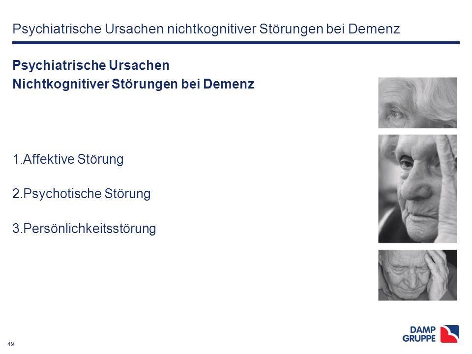 49 Psychiatrische Ursachen nichtkognitiver Störungen bei Demenz Psychiatrische Ursachen Nichtkognitiver Störungen bei Demenz 1.Affektive Störung 2.Psy