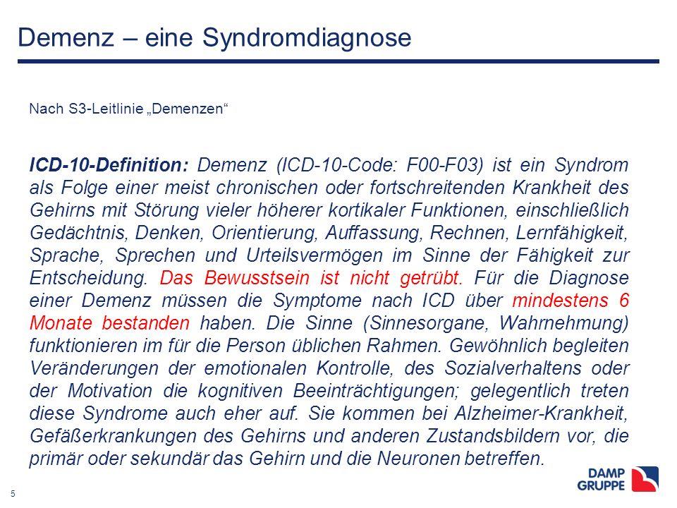 """5 Demenz – eine Syndromdiagnose Nach S3-Leitlinie """"Demenzen"""" ICD-10-Definition: Demenz (ICD-10-Code: F00-F03) ist ein Syndrom als Folge einer meist ch"""