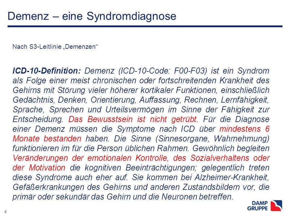 """6 Demenz – eine Syndromdiagnose Nach S3-Leitlinie """"Demenzen"""" ICD-10-Definition: Demenz (ICD-10-Code: F00-F03) ist ein Syndrom als Folge einer meist ch"""