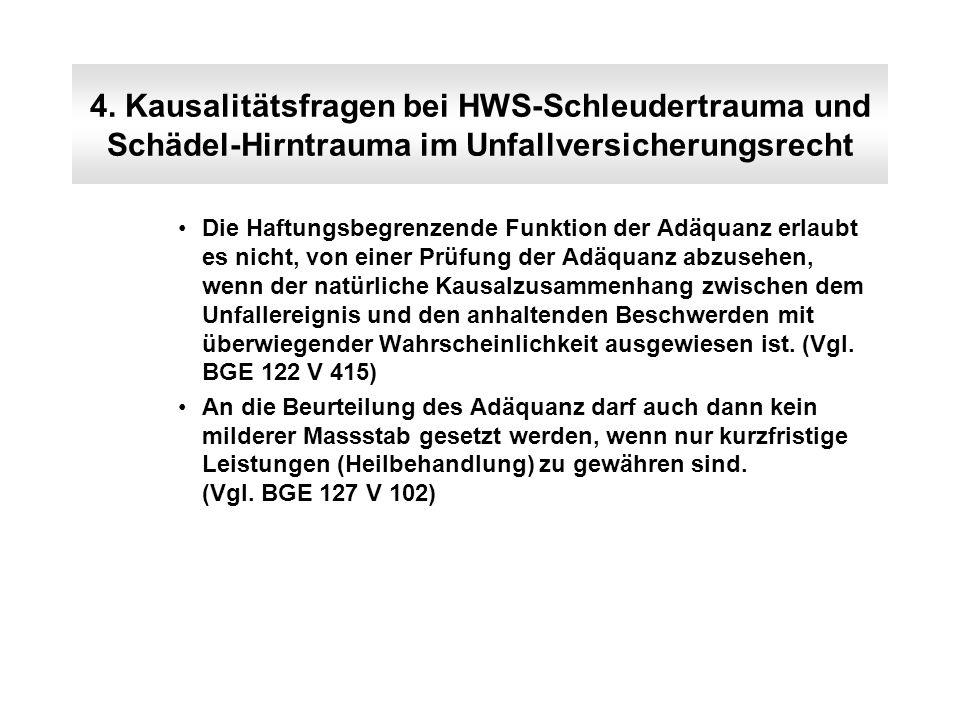 4. Kausalitätsfragen bei HWS-Schleudertrauma und Schädel-Hirntrauma im Unfallversicherungsrecht Die Haftungsbegrenzende Funktion der Adäquanz erlaubt