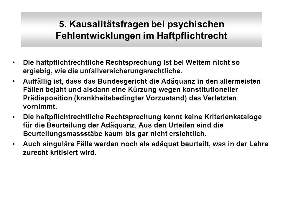 5. Kausalitätsfragen bei psychischen Fehlentwicklungen im Haftpflichtrecht Die haftpflichtrechtliche Rechtsprechung ist bei Weitem nicht so ergiebig,