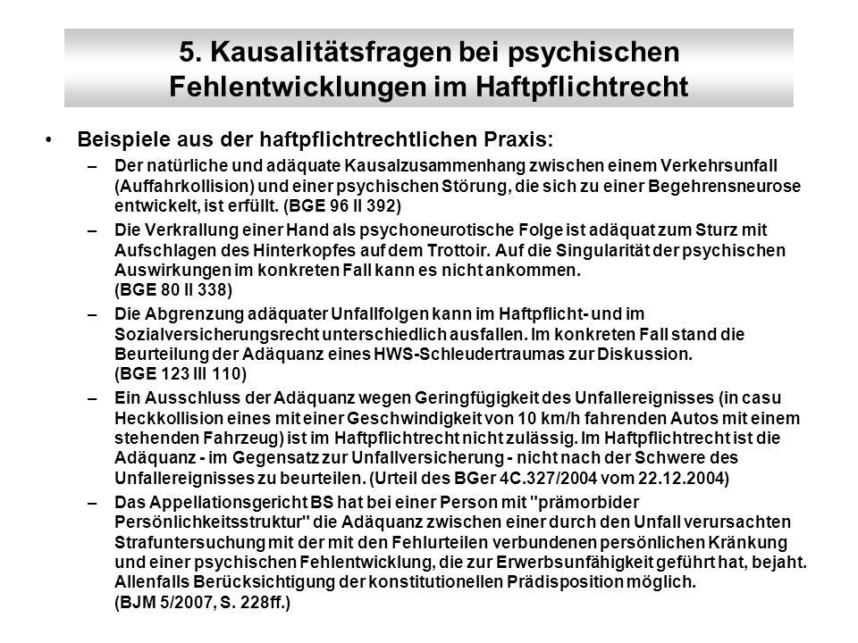 5. Kausalitätsfragen bei psychischen Fehlentwicklungen im Haftpflichtrecht Beispiele aus der haftpflichtrechtlichen Praxis: –Der natürliche und adäqua